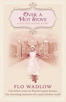 Over a Hot Stove: Life below stairs in Britain's great houses: the charming memoirs of a 1930s kitchen maid (Paperback)