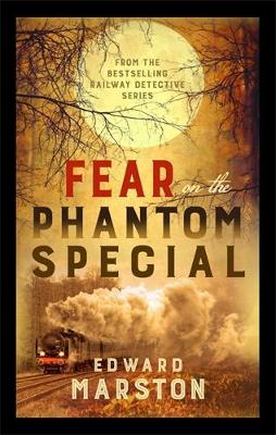 Fear on the Phantom Special: Dark deeds for the Railway Detective to investigate - Railway Detective (Paperback)