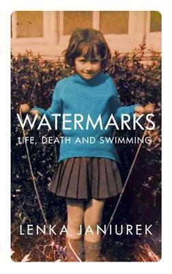 Watermarks: Life, Death and Swimming (Hardback)