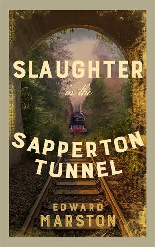 Slaughter in the Sapperton Tunnel - Railway Detective (Hardback)