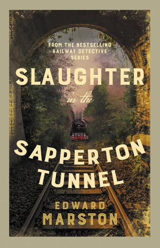 Slaughter in the Sapperton Tunnel: The bestselling Victorian mystery series - Railway Detective (Paperback)