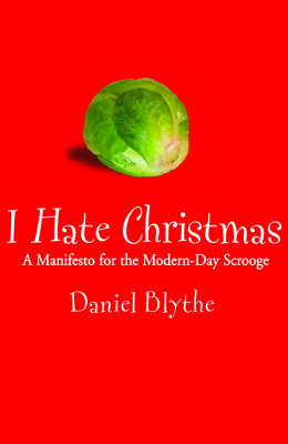 I Hate Christmas: A Manifesto for the Modern-day Scrooge (Paperback)