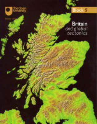 Britain and Global Tectonics: Block 5 - Understanding the Continents No.5 (Paperback)