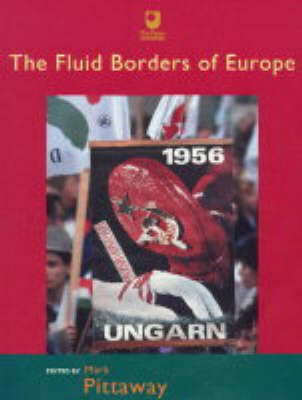 The Fluid Borders of Europe - Europe: Culture and Identities in a Contested Continent S. No. 4 (Paperback)
