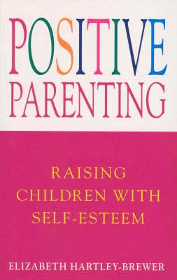 Positive Parenting: Raising Children with Self-Esteem (Paperback)