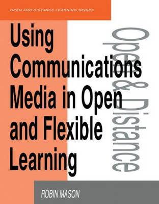 Using Communications Media in Open and Flexible Learning - Open & Flexible Learning Series (Paperback)