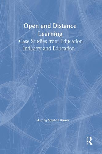 Open and Distance Learning: Case Studies from Education Industry and Commerce (Hardback)