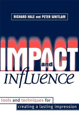 Impact and Influence: Tools and Techniques for Creating a Lasting Impression (Paperback)