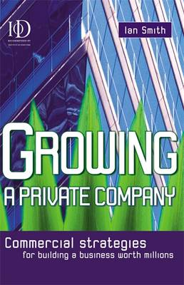 Growing a Private Business: Increasing the Capital Wealth of a Private Company (Paperback)