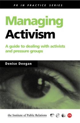 Managing Activism: A Guide for Dealing with Activists and Pressure Groups - PR in Practice (Paperback)