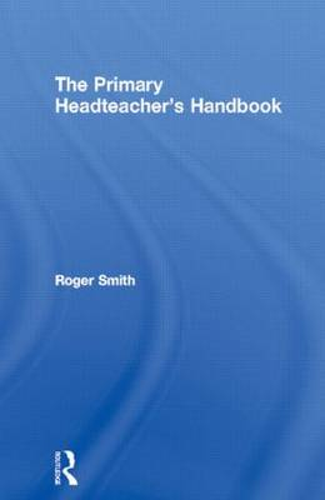 The Primary Headteacher's Handbook (Paperback)