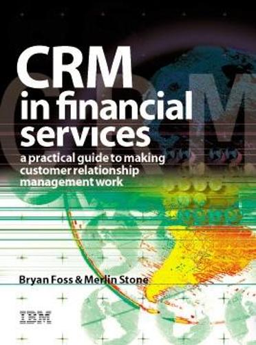 CRM in Financial Services: A Practical Guide to Making Customer Relationship Marketing Work (Hardback)