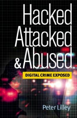 Hacked, Attacked and Abused: Digital Crime Exposed (Paperback)