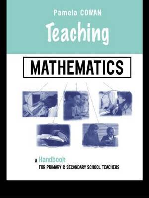 Teaching Mathematics: A Handbook for Primary and Secondary School Teachers - Teaching Series (Paperback)