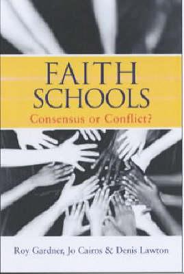 Faith Schools: Consensus or Conflict? (Hardback)