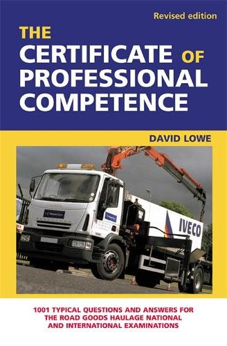 The Certificate of Professional Competence: 1001 Typical Questions and Answers for the Road Goods Haulage National and International Examination (Paperback)