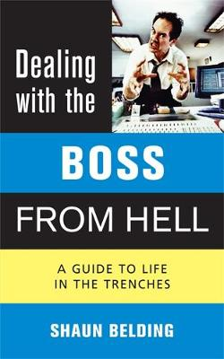 Dealing with the Boss from Hell: A Guide to Life in the Trenches (Paperback)