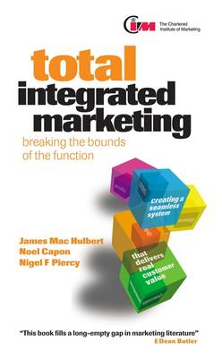 Total Integrated Marketing: Breaking the Bounds of the Function (Paperback)