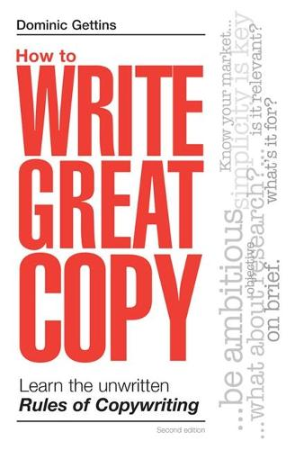 How to Write Great Copy: Learn the Unwritten Rules of Copywriting (Paperback)