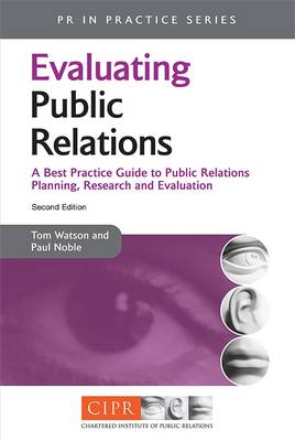 Evaluating Public Relations: A Best Practice Guide to Public Relations Planning, Research and Evaluation - PR in Practice (Paperback)