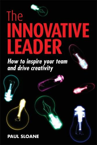 The Innovative Leader: How to Inspire your Team and Drive Creativity (Paperback)