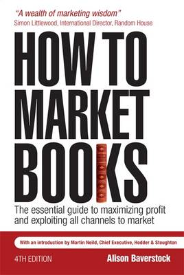 How to Market Books: The Essential Guide to Maximizing Profit and Exploiting All Channels to Market (Paperback)