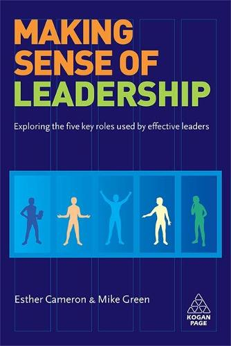 Making Sense of Leadership: Exploring the Five Key Roles Used by Effective Leaders (Paperback)