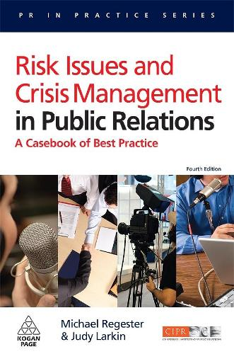 Risk Issues and Crisis Management in Public Relations: A Casebook of Best Practice - PR In Practice (Paperback)