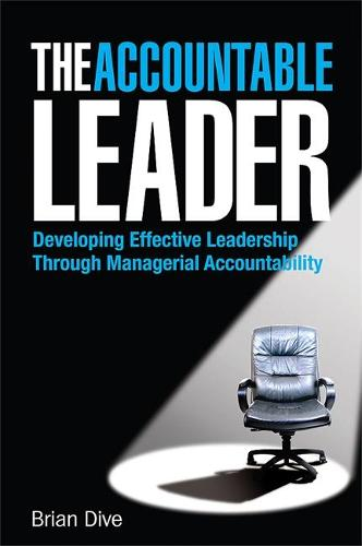 The Accountable Leader: Developing Effective Leadership Through Managerial Accountability (Hardback)