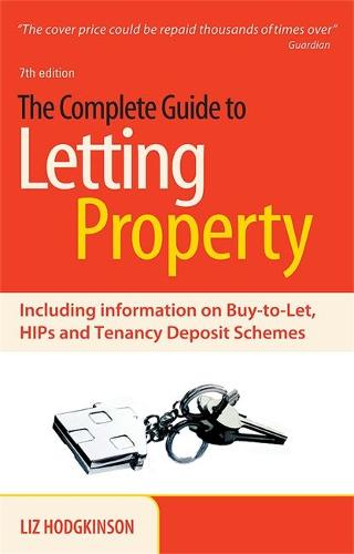 The Complete Guide to Letting Property: Including Information on Buy-to-let, HIPs and Tenancy Deposit Schemes (Paperback)