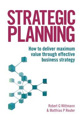 Strategic Planning: How to Deliver Maximum Value Through Effective Business Strategy (Hardback)