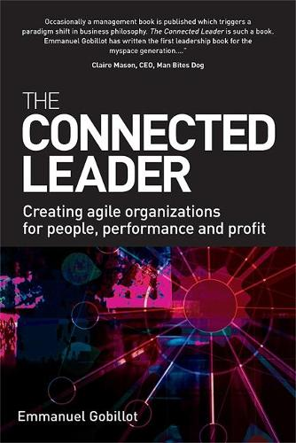 The Connected Leader: Creating Agile Organizations for People Performance and Profit (Paperback)