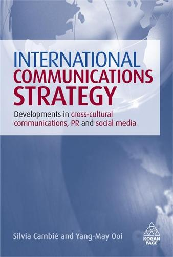 International Communications Strategy: Developments in Cross-Cultural Communications, PR and Social Media (Hardback)