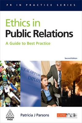 Ethics in Public Relations: A Guide to Best Practice - PR In Practice (Paperback)