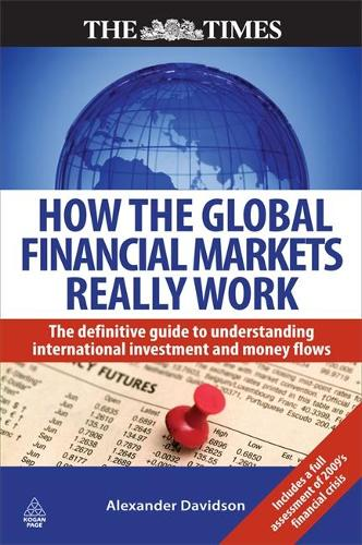 How the Global Financial Markets Really Work: The Definitive Guide to Understanding International Investment and Money Flows (Paperback)