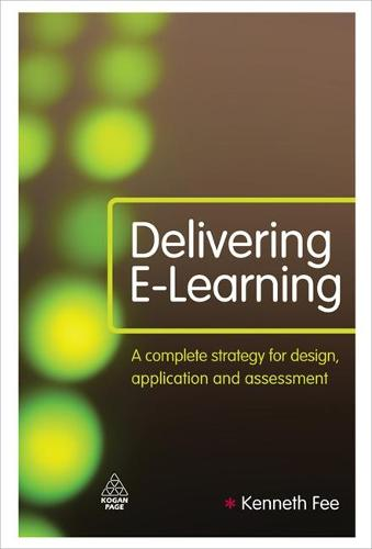 Delivering E-Learning: A Complete Strategy for Design Application and Assessment (Hardback)