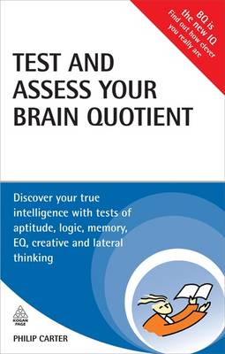 Test and Assess Your Brain Quotient: Discover Your True Intelligence with Tests of Aptitude, Logic, Memory, EQ, Creative and Lateral Thinking - Testing Series (Paperback)