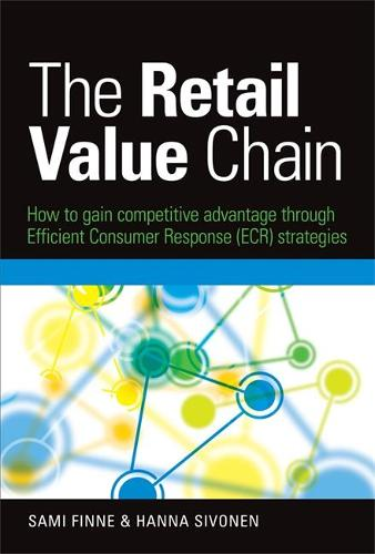The Retail Value Chain: How to Gain Competitive Advantage through Efficient Consumer Response (ECR) Strategies (Hardback)