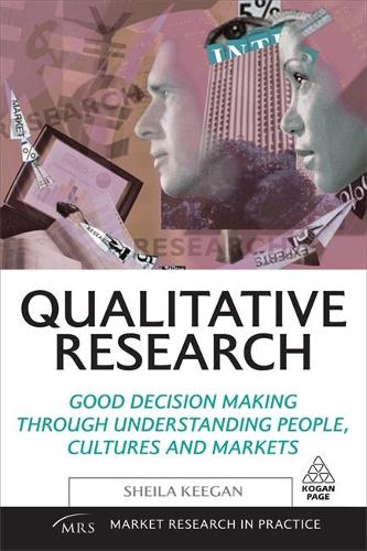Qualitative Research: Good Decision Making Through Understanding People, Cultures and Markets - Market Research in Practice (Paperback)