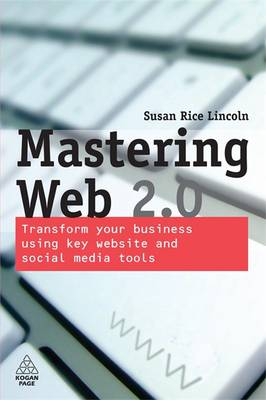 Mastering Web 2.0: Transform Your Business Using Key Website and Social Media Tools (Paperback)