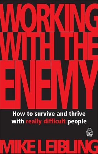 Working with the Enemy: How to Survive and Thrive with Really Difficult People (Paperback)