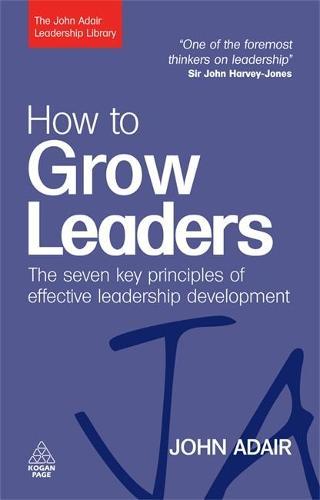 How to Grow Leaders: The Seven Key Principles of Effective Leadership Development - John Adair Leadership Library (Paperback)