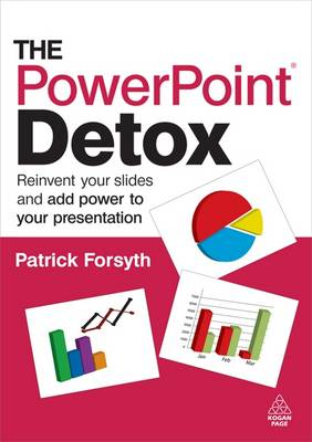 The PowerPoint Detox: Reinvent Your Slides and Add Power to Your Presentation (Paperback)