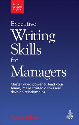 Executive Writing Skills for Managers: Master Word Power to Lead Your Teams, Make Strategic Links and Develop Relationships - Better Business English (Paperback)