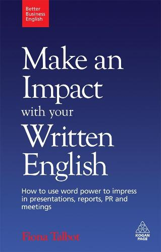 Make an Impact with Your Written English: How to Use Word Power to Impress in Presentations, Reports, PR and Meetings - Better Business English (Paperback)