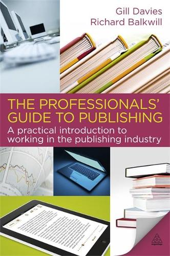 The Professionals' Guide to Publishing: A Practical Introduction to Working in the Publishing Industry (Paperback)