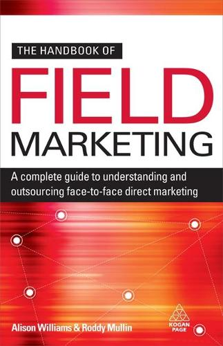 The Handbook of Field Marketing: A Complete Guide to Understanding and Outsourcing Face-to-Face Direct Marketing (Paperback)