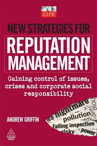New Strategies for Reputation Management: Gaining Control of Issues, Crises & Corporate Social Responsibility (Paperback)