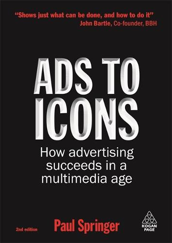 Ads to Icons: How Advertising Succeeds in a Multimedia Age (Paperback)