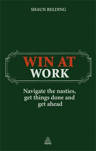 Win at Work: Navigate the Nasties, Get Things Done and Get Ahead (Paperback)
